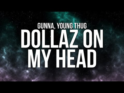 Gunna - DOLLAZ ON MY HEAD (Lyrics) ft. Young Thug