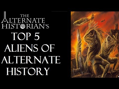 Top 5 Aliens of Alternate History