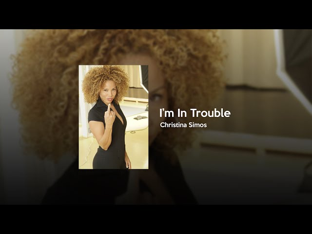 Christina Simos - I'm In Trouble