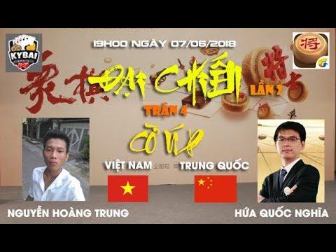 [Trận 4] Nguyễn Hoàng Trung vs Hứa Quốc Nghĩa : Đại chiến cờ úp online Việt Trung lần 2 năm 2018