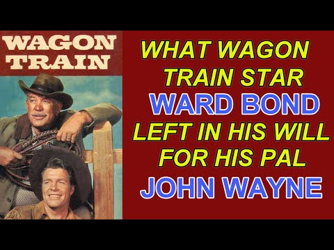 """What did """"WAGON TRAIN"""" star WARD BOND leave in his WILL for his old bubby JOHN WAYNE?"""