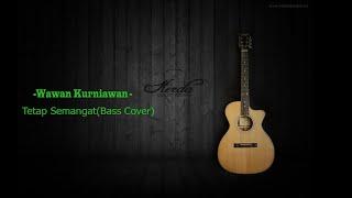 WawanKurniawan - Tetap Semangat(Bass Cover) #1