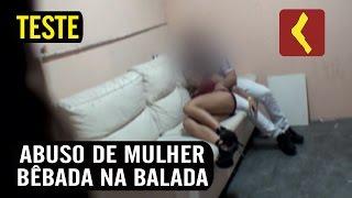 TESTE DO ABUSO DE MULHER BÊBADA NA BALADA