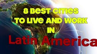 Latin America: 8 Best Cities to Live and Work!