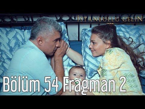 İstanbullu Gelin 54. Bölüm 2. Fragmanı