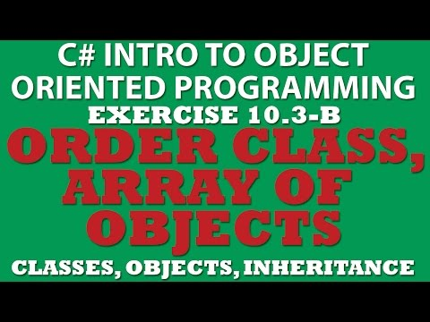 C# Creating Order Class (Ex 10.3 Pt2)  Using Array of Objects, Properties