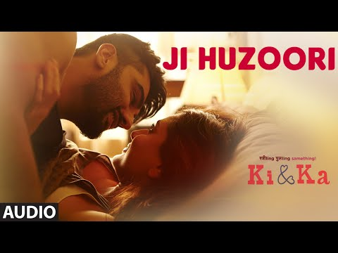 JI HUZOORI Full Song (Audio) | KI & KA | Arjun Kapoor, Kareena Kapoor | Mithoon | T-Series