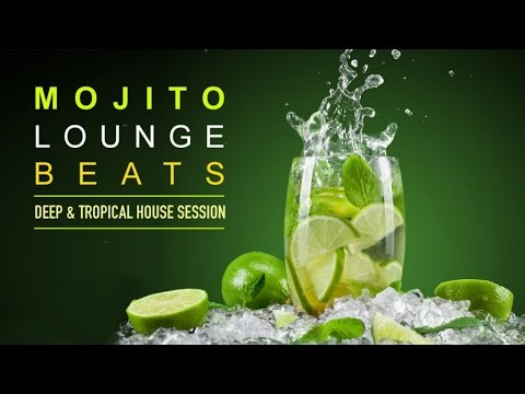Mojito Lounge Beats вв Deep  Tropical House Session Continuous Mix