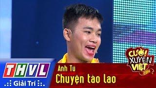 THVL | Cười xuyên Việt 2016 - Tập 10: Chuyện tào lao - Anh Tú, Cười Xuyên Việt, Cuoi Xuyen Viet 2016, Gameshow Cuoi Xuyen Viet