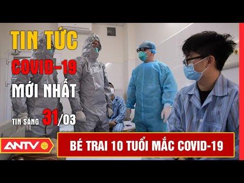 Tin tức dịch bệnh Covid-19 sáng 31/03/2020