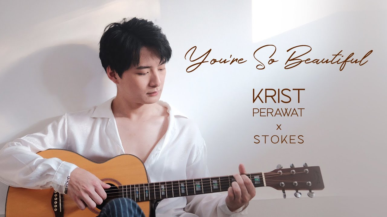 You're So Beautiful - คริส พีรวัส x Stokes