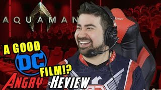 Aquaman Angry Movie Review [GOOD DCEU FILM!?]