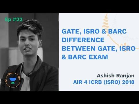 Difference between GATE, ISRO & BARC Exam - AIR 4 ICRB(ISRO) 2018 Ashish Ranjan