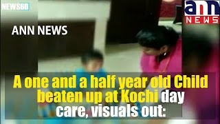 A one and a half year old Child beaten up at Kochi day care, visuals out:
