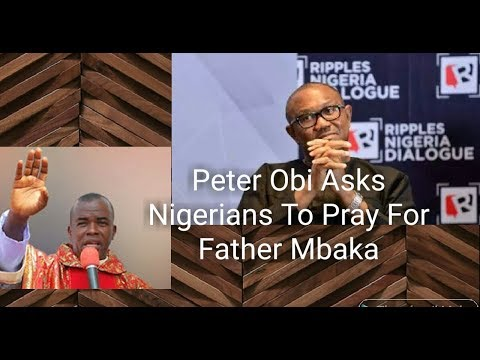 Peter Obi Asks Nigerians To Pray For Father Mbaka