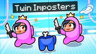 Playing With My TWIN IMPOSTER In Among Us!