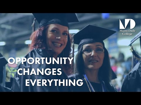 Miami Dade College - Opportunity Changes Everything