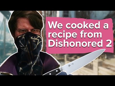 We Found A Recipe In Dishonored 2 And Decided To Cook It