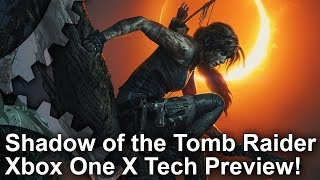[4K] Shadow of the Tomb Raider: Xbox One X Early Analysis - Choose Between 60fps or 4K!