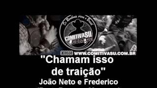 Chamam Isso De Traição - João Neto e Frederico (Part. Bruno e Marrone)