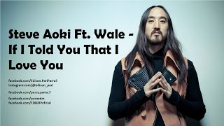 Steve Aoki Ft. Wale - If I Told You That I Love You