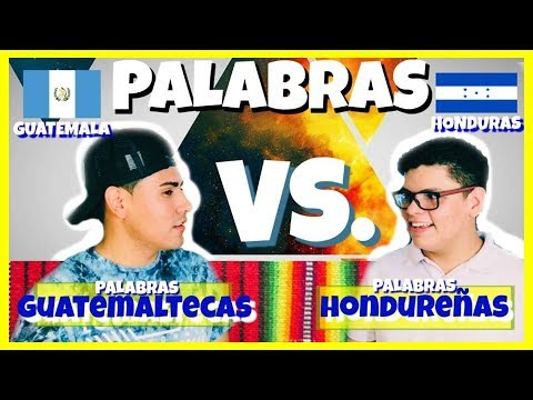 Palabras Guatemaltecas VS  Palabras Hondureñas ( te llevaron al mamo :O ) EL ESQUITTE JJ
