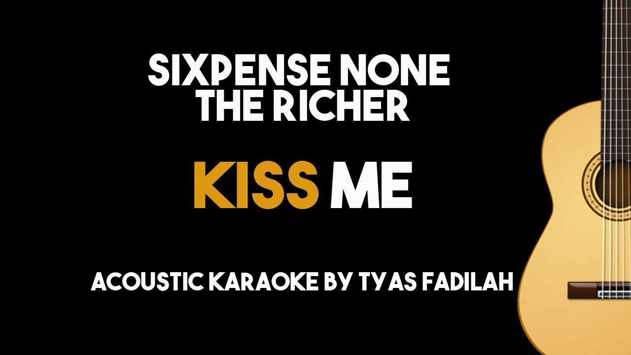 Kiss Me – Sixpense None The Richer (Acoustic Guitar Karaoke Backing Track with Lyrics)