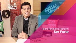 Padre Reginaldo Manzotti - Ser Forte