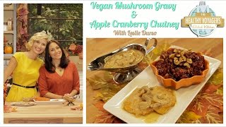 Vegan Mushroom Gravy and Apple Cranberry Chutney with Leslie Durso