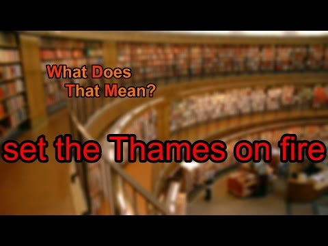 What Does Set The Thames On Fire Mean?