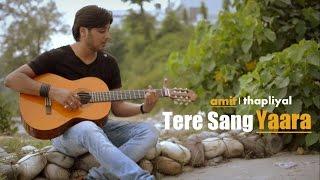 Tere Sang Yaara | Atif Aslam | Rustum | Cover By Amit Thapliyal full download video download mp3 download music download