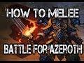 BFA: How to Main a Melee DPS!