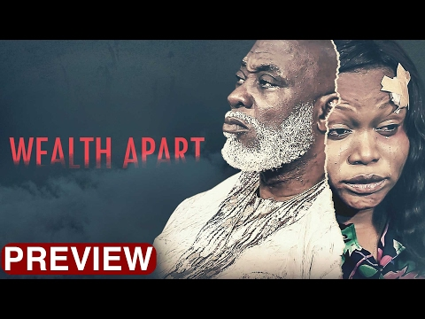 Wealth Apart - Latest 2017 Nigerian Nollywood Drama Movie (10 min preview)
