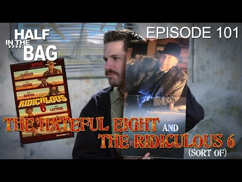 Half in the Bag Episode 101: The Hateful Eight and The Ridiculous 6 (sort of) (видео)