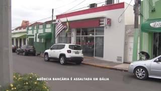 Agência bancária é assaltada em Gália