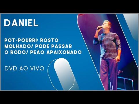 Daniel - Pot-Pourri: Rosto Molhado / Pode Passar o Rodo / Peão Apaixonado (DVD Ao Vivo)