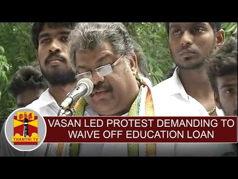G-K-Vasan-led-protest-demanding-to-waive-off-students-education-loan-Thanthi-TV