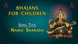 Video Bhajans For Children - Namo Sarada Namo Sharada - Saraswathi Bhakthi Devotional Songs download in MP3, 3GP, MP4, WEBM, AVI, FLV January 2017
