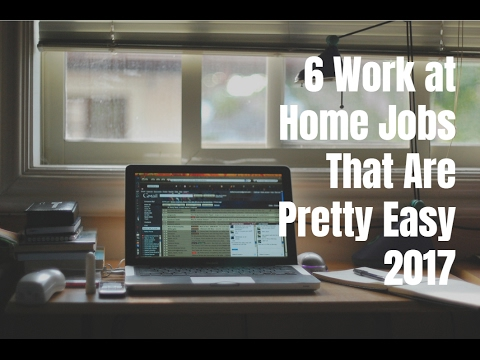 6 Work at Home Jobs That Are Pretty Easy 2017