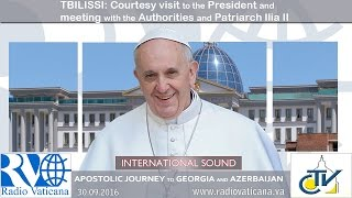 Francis in Georgia - Visit to the President, Meeting with Authorities and Patriarch Ilia II