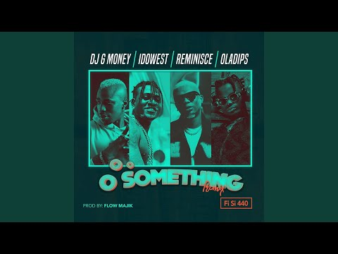 Oo Something (feat. Idowest, Reminisce, Oladips) (Remix Fi Si 440)