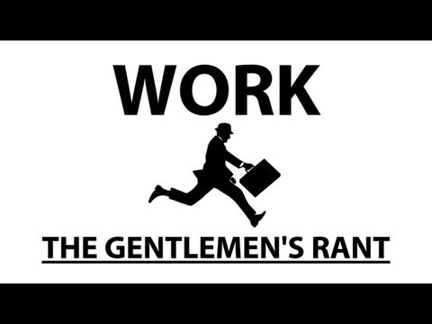 work - the gentlemen's take on work. written and directed by John Elerick subscribe: http://youtube.com/jle merch: http://thegentlemensrant.spreadshirt.com twitter:...