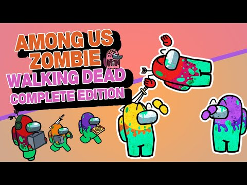 Among Us Zombie: WALKING DEAD Complete Edition | Among Us Animation