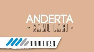 ANDERTA - KAMU LAGI (VIDEO LIRIK)
