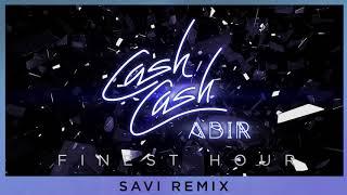 Cash Cash - Finest Hour (feat. Abir) [Savi Remix]