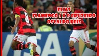 Copa do Brasil 2013 Jogo: Flamengo 1 x 0 Cruzeiro Gol: Elias Estádio: Maracanã, no Rio de Janeiro (RJ) Narração: Osvaldo...