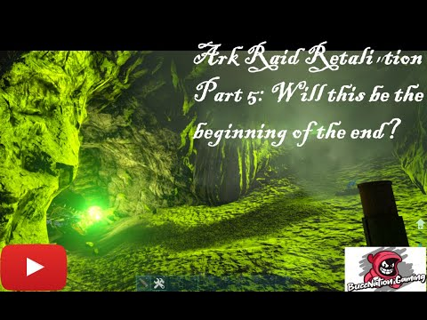 Ark Raid Retaliation Part 5. Will this be the beginning of the end?