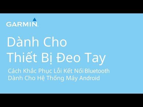 Dành Cho Thiết Bị Đeo Tay: Cách Khắc Phục Lỗi Kết Nối Bluetooth - Dành Cho Hệ Thống Máy Android