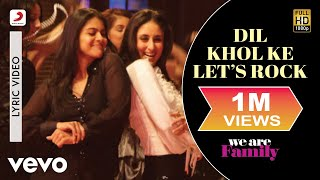 We Are Family - Dil Khol Ke Let's Rock Lyric | Kareena, Kajol