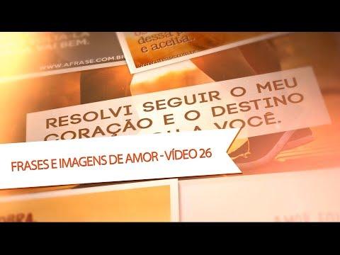 Frases e Imagens de Amor - Vídeo 26